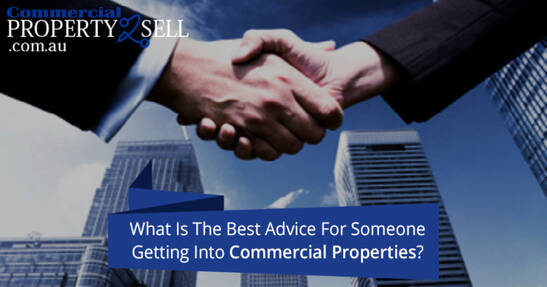 What Is The Best Advice For Someone Getting Into Commercial Properties?