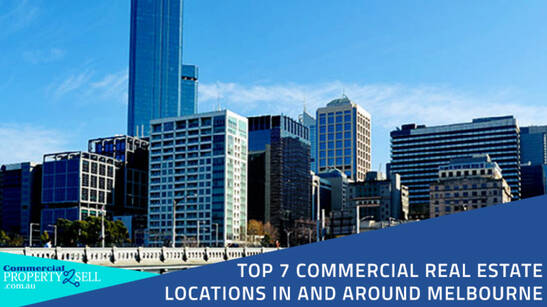 Top 7 Commercial Real Estate Locations In And Around Melbourne