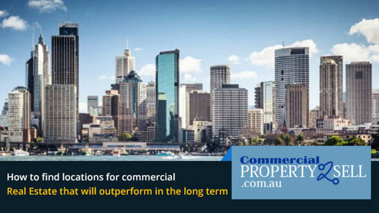 How to Find Locations for Commercial Real Estate That Will Outperform in the Long Term
