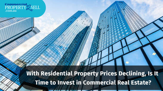 With Residential Property Prices Declining, Is It Time To Invest In Commercial Real Estate?