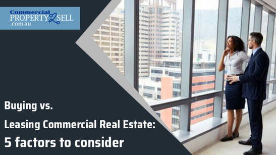 Buying Vs. Leasing Commercial Real Estate: 5 Factors To Consider