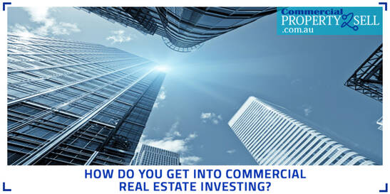 How Do You Get Into Commercial Real Estate Investing?